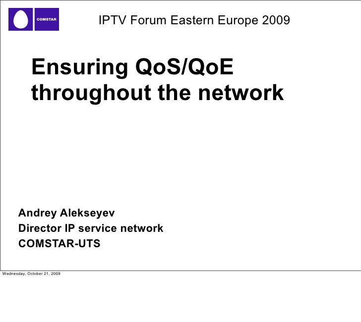 IPTV Forum Eastern Europe 2009                Ensuring QoS/QoE              throughout the network            Andrey Aleks...