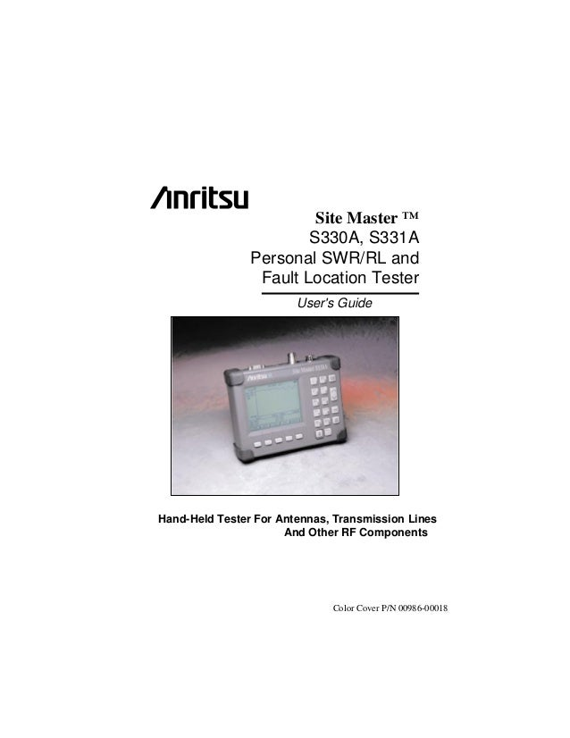 Site Master ™ S330A, S331A Personal SWR/RL and Fault Location Tester User's Guide Hand-Held Tester For Antennas, Transmiss...