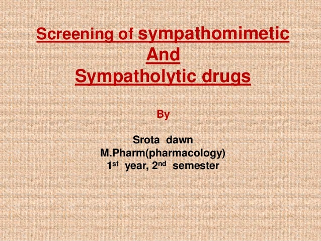 Screening of sympathomimetic And Sympatholytic drugs By Srota dawn M.Pharm(pharmacology) 1st year, 2nd semester