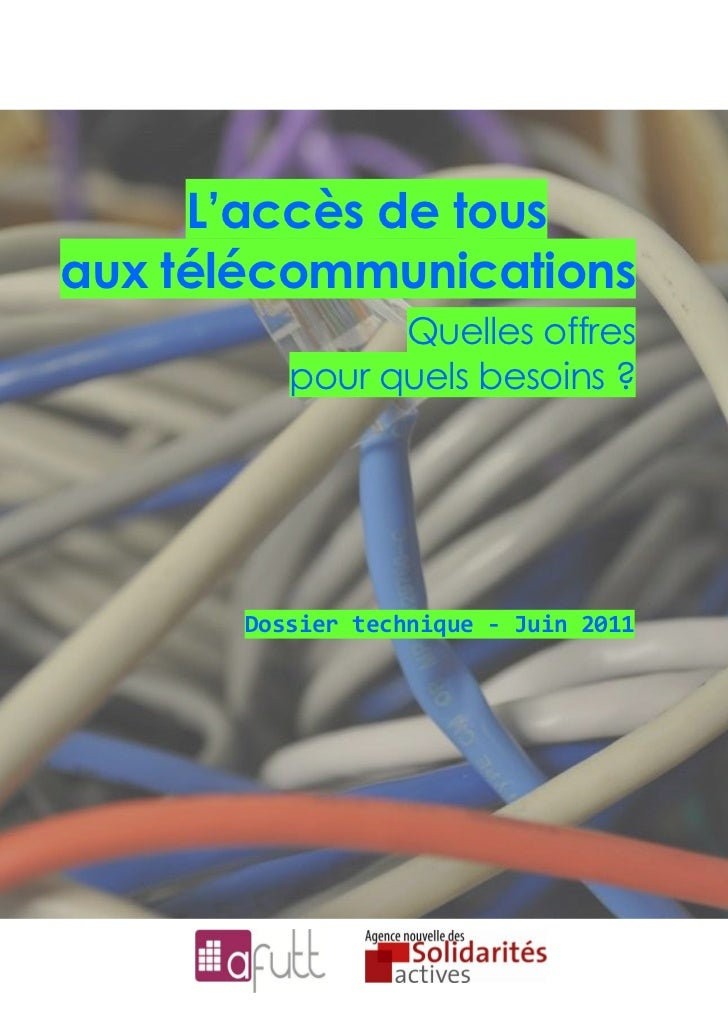 L'accès de tousaux télécommunications                Quelles offres          pour quels besoins ?       Dossier technique ...