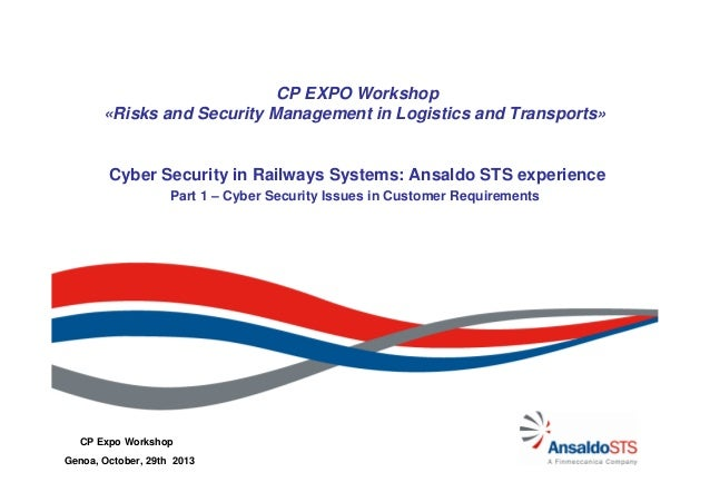 CP EXPO Workshop «Risks and Security Management in Logistics and Transports»  Cyber Security in Railways Systems: Ansaldo ...