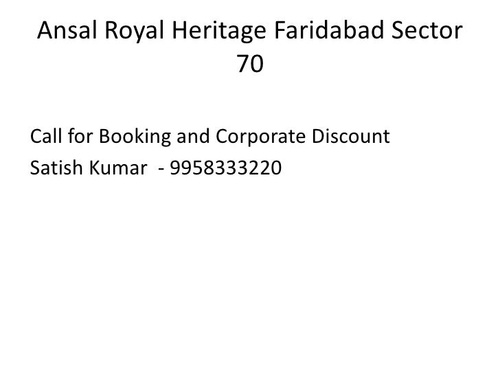 Ansal Royal Heritage Faridabad Sector                  70Call for Booking and Corporate DiscountSatish Kumar - 9958333220