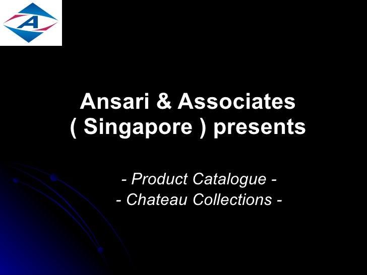 Ansari & Associates ( Singapore ) presents - Product Catalogue - - Chateau Collections -