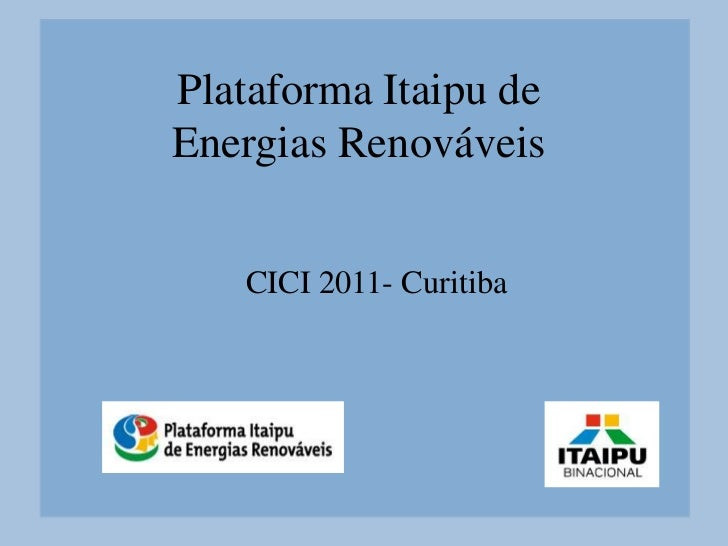 Plataforma Itaipu deEnergias Renováveis   CICI 2011- Curitiba