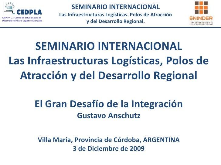 SEMINARIO INTERNACIONALLas Infraestructuras Logísticas, Polos de Atracción y del Desarrollo RegionalEl Gran Desafío de la ...