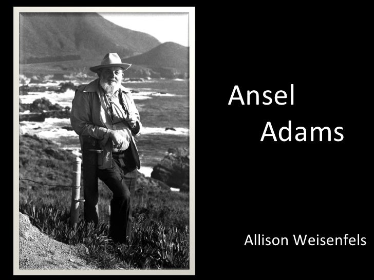 Ansel    Adams Allison Weisenfels