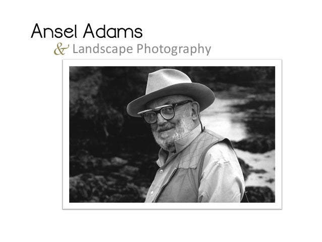 Ansel Adams  & Landscape	   Photography