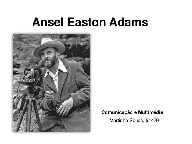 Ansel Easton Adams          Comunicação e Multimédia             Martinha Sousa, 54479