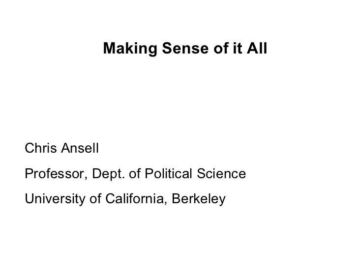 Making Sense of it All Chris Ansell Professor, Dept. of Political Science University of California, Berkeley