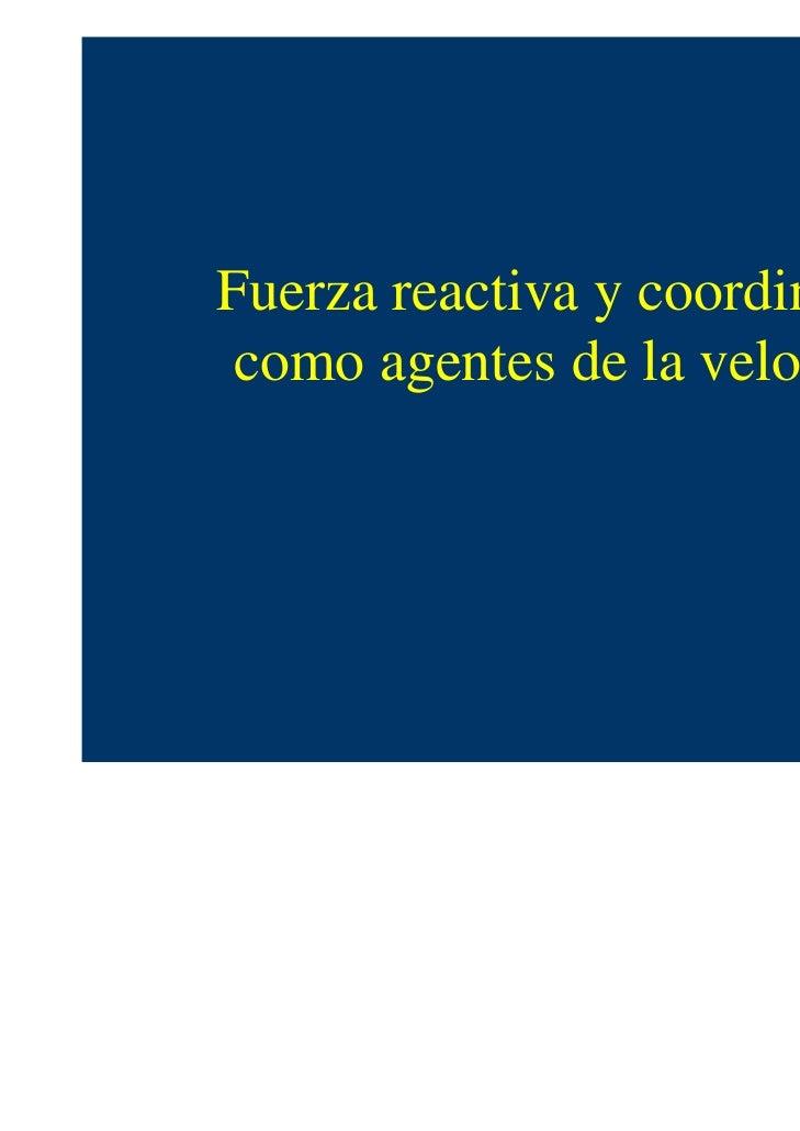 Fuerza reactiva y coordinación como agentes de la velocidad