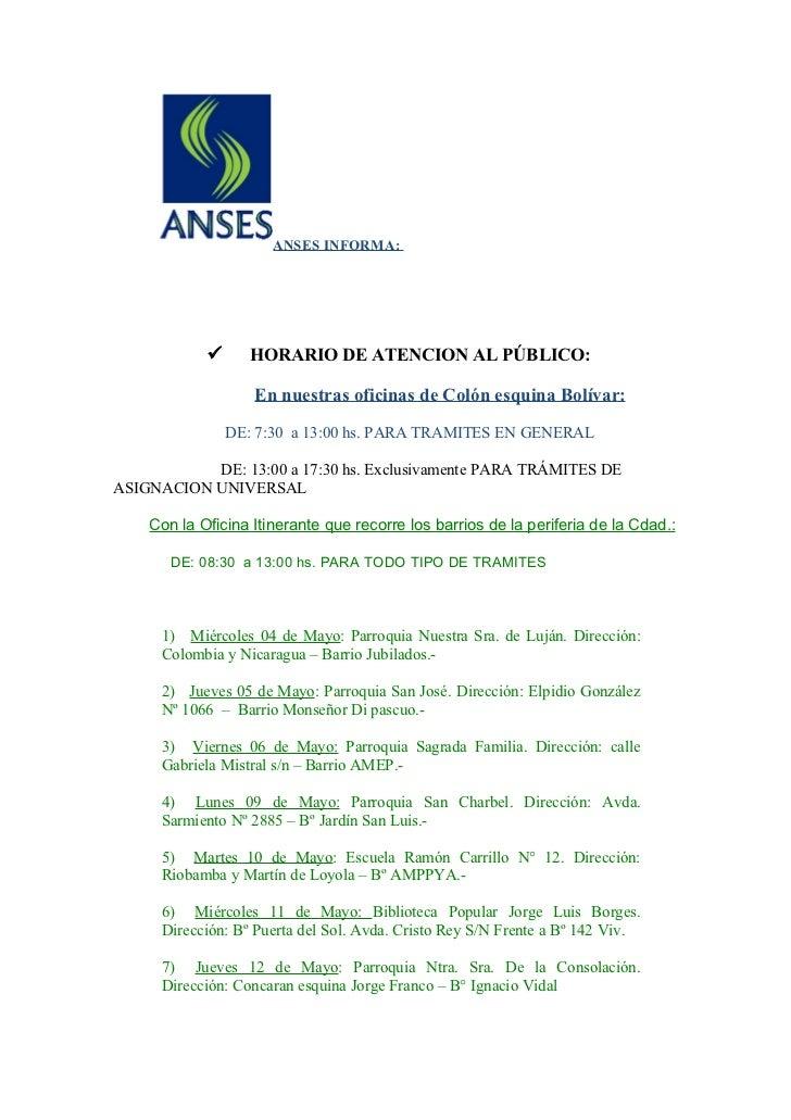 ANSES INFORMA:                  HORARIO DE ATENCION AL PÚBLICO:                   En nuestras oficinas de Colón esquina B...