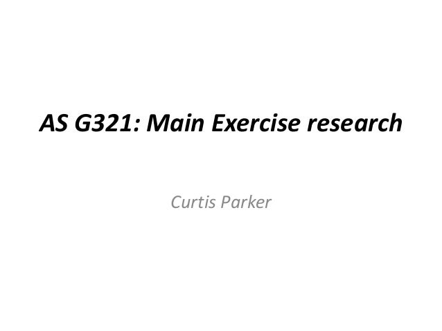 AS G321: Main Exercise research           Curtis Parker