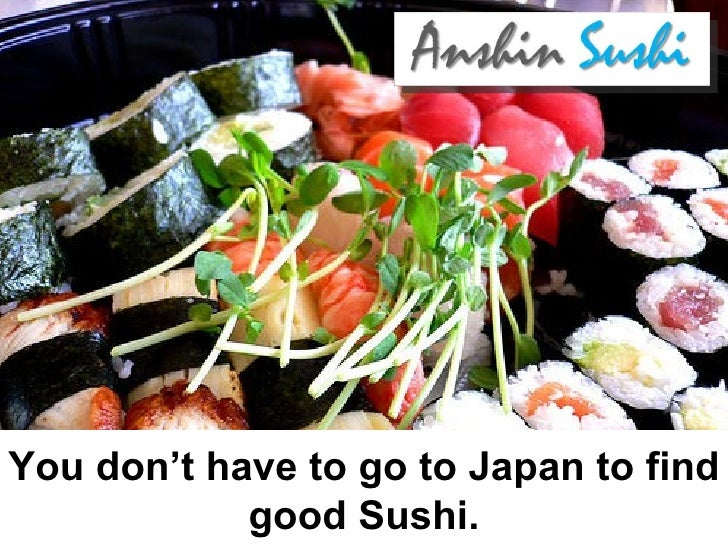 You don't have to go to Japan to find good Sushi.
