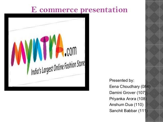 E commerce presentation                  Presented by:                  Eena Choudhary (084)                  Damini Grove...