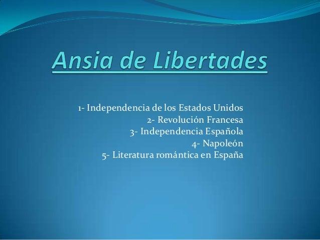 1- Independencia de los Estados Unidos 2- Revolución Francesa 3- Independencia Española 4- Napoleón 5- Literatura romántic...