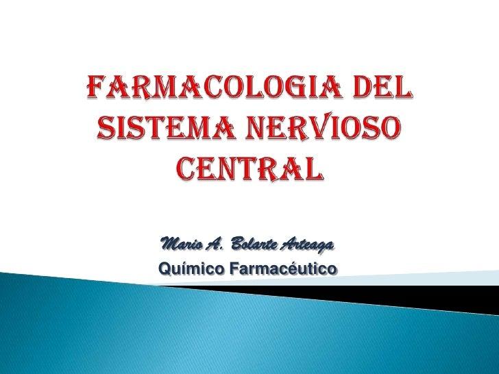 FARMACOlogia DEL SISTEMA NERVIOSO CENTRAL<br />Mario A. Bolarte Arteaga<br />Químico Farmacéutico<br />