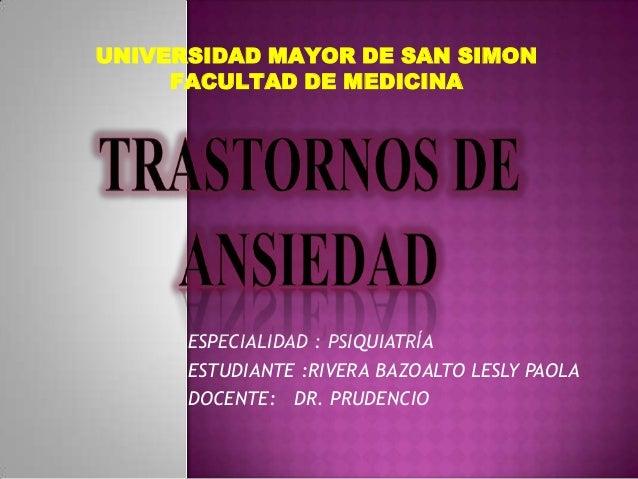 ESPECIALIDAD : PSIQUIATRÍA ESTUDIANTE :RIVERA BAZOALTO LESLY PAOLA DOCENTE: DR. PRUDENCIO UNIVERSIDAD MAYOR DE SAN SIMON F...