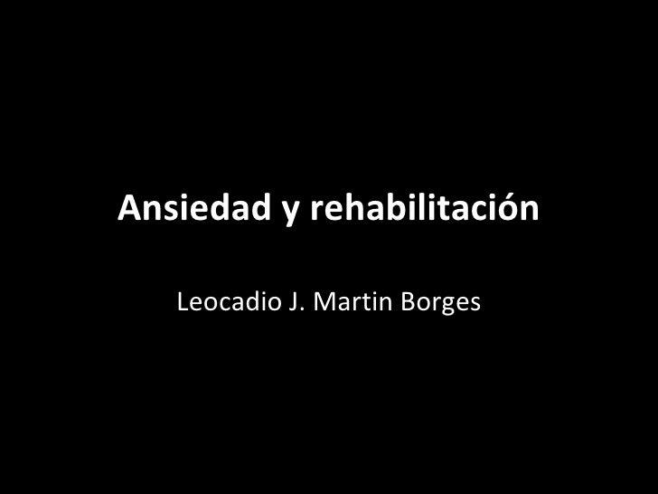 Ansiedad y rehabilitación Leocadio J. Martin Borges