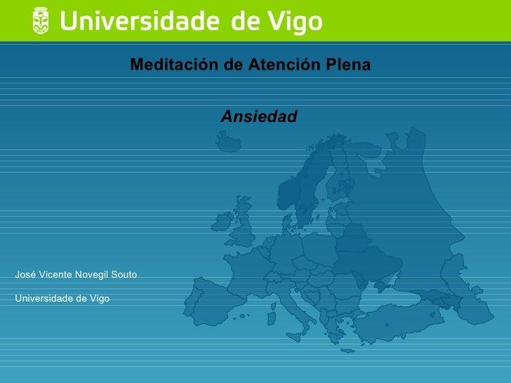Meditación de Atención Plena José Vicente Novegil Souto Universidade de Vigo Ansiedad