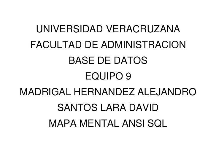 UNIVERSIDAD VERACRUZANA FACULTAD DE ADMINISTRACION       BASE DE DATOS          EQUIPO 9MADRIGAL HERNANDEZ ALEJANDRO     S...