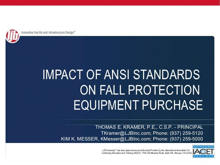 IMPACT OF ANSI STANDARDS  ON FALL PROTECTION  EQUIPMENT PURCHASE THOMAS E. KRAMER, P.E., C.S.P. - PRINCIPAL TKramer@LJBInc...