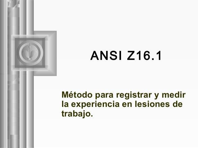 ANSI Z16.1 Método para registrar y medir la experiencia en lesiones de trabajo.