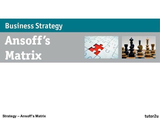 Strategy – Ansoff's Matrix
