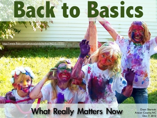 Back to Basicshttp://www.flickr.com/photos/pinksherbet/4621517777/                       What Really Matters Now        ...