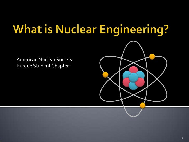 What is Nuclear Engineering?<br />American Nuclear Society<br />Purdue Student Chapter<br />1<br />