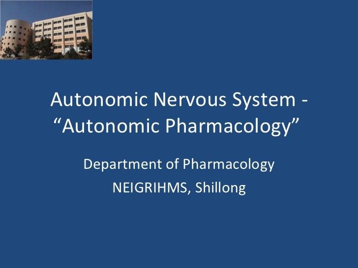 "Autonomic Nervous System - ""Autonomic Pharmacology""  Department of Pharmacology NEIGRIHMS, Shillong"