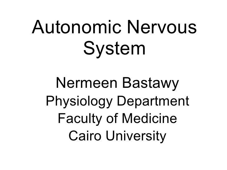 Autonomic Nervous System Nermeen Bastawy Physiology Department Faculty of Medicine Cairo University