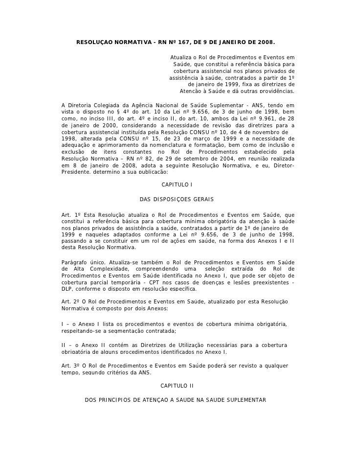 RESOLUÇÃO NORMATIVA - RN Nº 167, DE 9 DE JANEIRO DE 2008.                                         Atualiza o Rol de Proced...