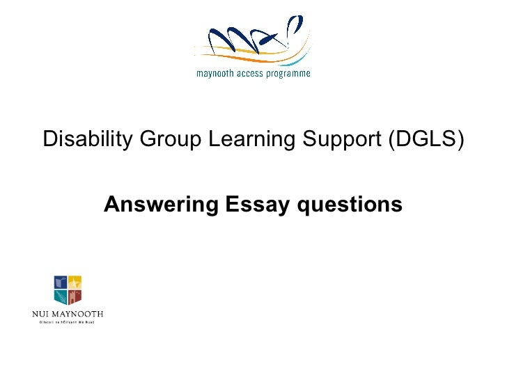 <ul><li>Disability Group Learning Support (DGLS) </li></ul><ul><li>Answering Essay questions </li></ul>