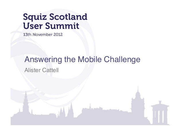 Answering the Mobile Challenge - Squiz Scotland User Summit