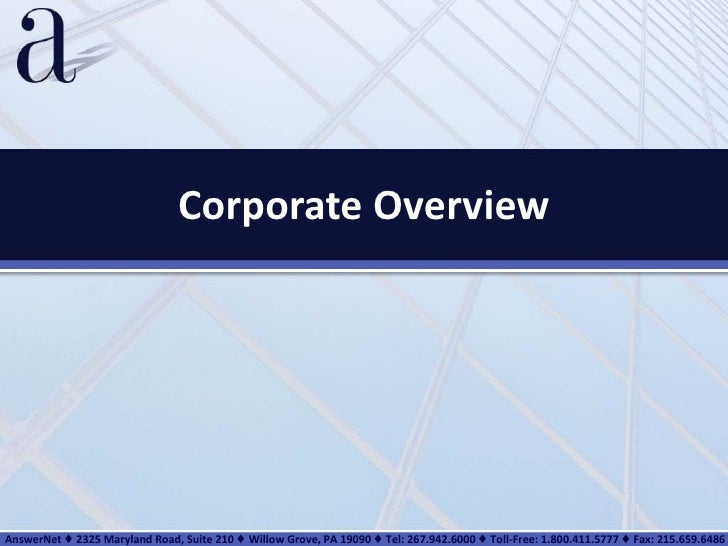 Corporate Overview AnswerNet ♦ 2325 Maryland Road, Suite 210 ♦ Willow Grove, PA 19090 ♦ Tel: 267.942.6000 ♦ Toll-Free: 1.8...