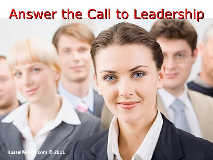 Answer the Call to Leadership RussellWhite.com © 2011