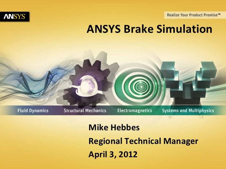 ANSYS Brake Simulation                                       Mike Hebbes                                       Regional Te...