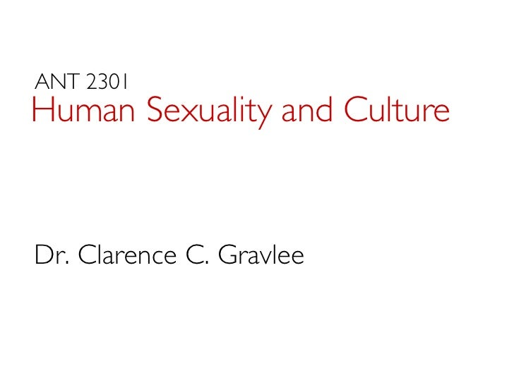 Human Sexuality and Culture ANT 2301 Dr. Clarence C. Gravlee