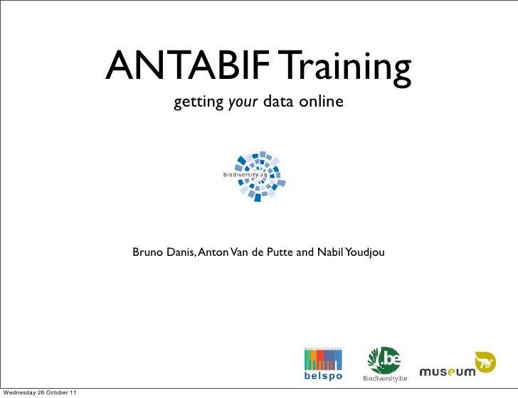 ANTABIF Training                                   getting your data online                           Bruno Danis, Anton V...