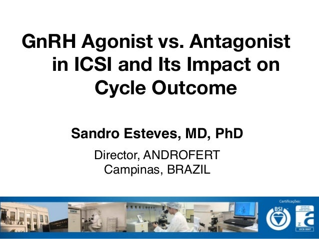 Sandro Esteves, MD, PhD! Director, ANDROFERT! Campinas, BRAZIL! ! GnRH Agonist vs. Antagonist in ICSI and Its Impact on Cy...