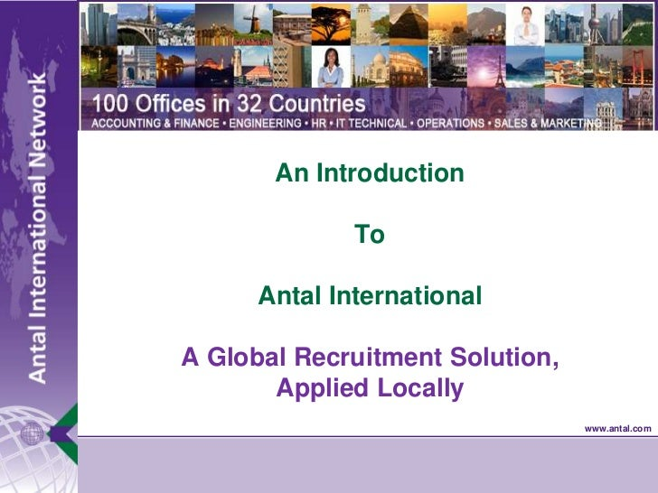 An IntroductionToAntal InternationalA Global Recruitment Solution, Applied Locally<br />