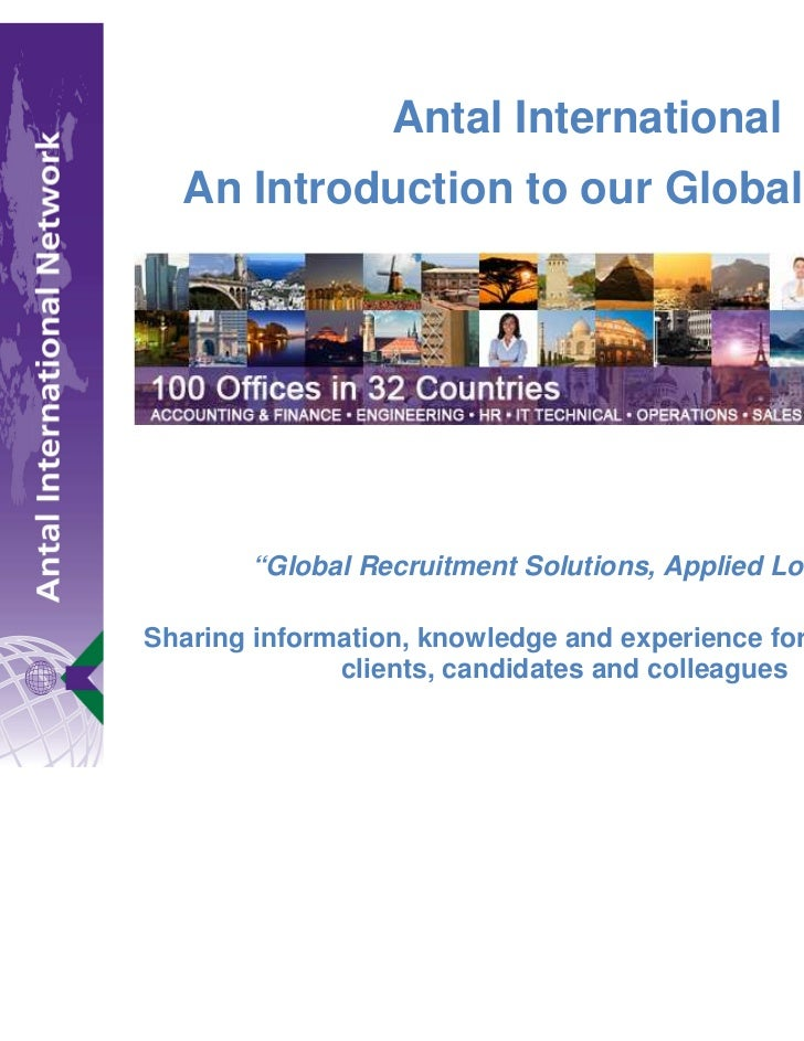 "Antal International  An Introduction to our Global Network        ""Global Recruitment Solutions, Applied Locally""Sharing i..."