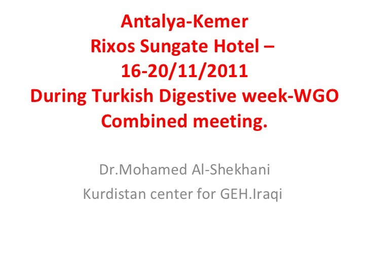 Antalya-Kemer Rixos Sungate Hotel –  16-20/11/2011 During Turkish Digestive week-WGO Combined meeting. Dr.Mohamed Al-Shekh...