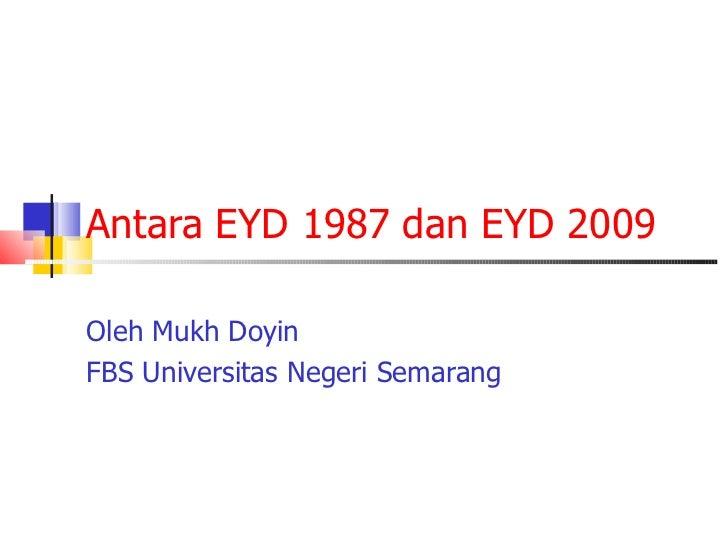 Antara EYD 1987 dan EYD 2009 Oleh Mukh Doyin FBS Universitas Negeri Semarang