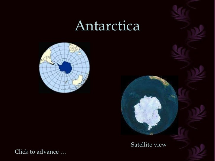 Antarctica Satellite view Click to advance …