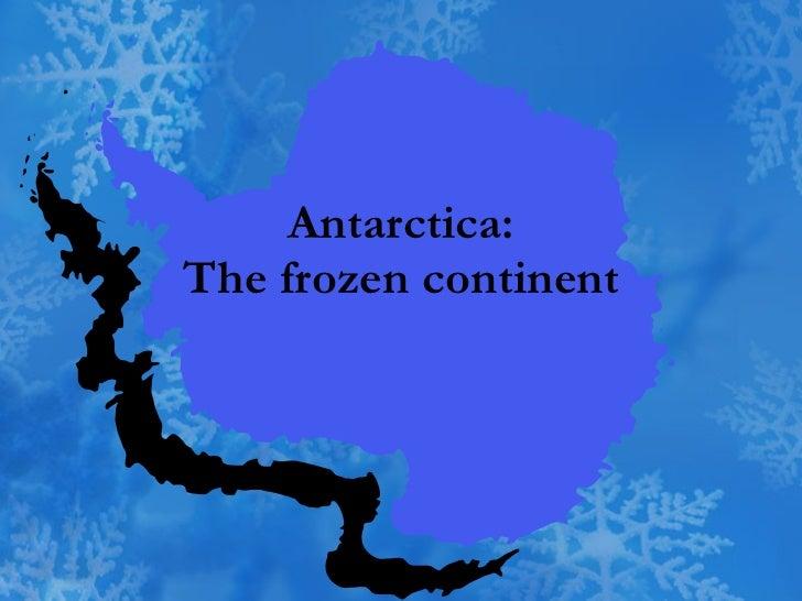 Antarctica: The frozen continent