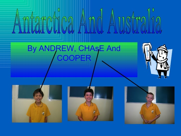 By ANDREW, CHAsE And COOPER Antarctica And Australia