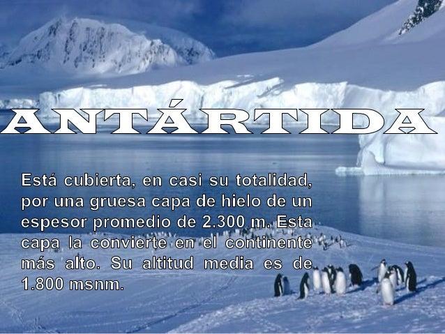 •Ubicación : La Antártida comprende los territorios al sur del paralelo 60º latitud Sur. •Longitud: Superficie 14 millones...