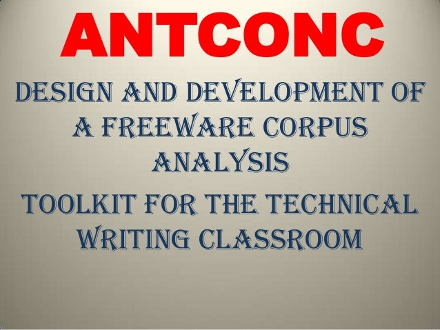 ANTCONC Design and Development of a Freeware Corpus Analysis Toolkit for the Technical Writing Classroom