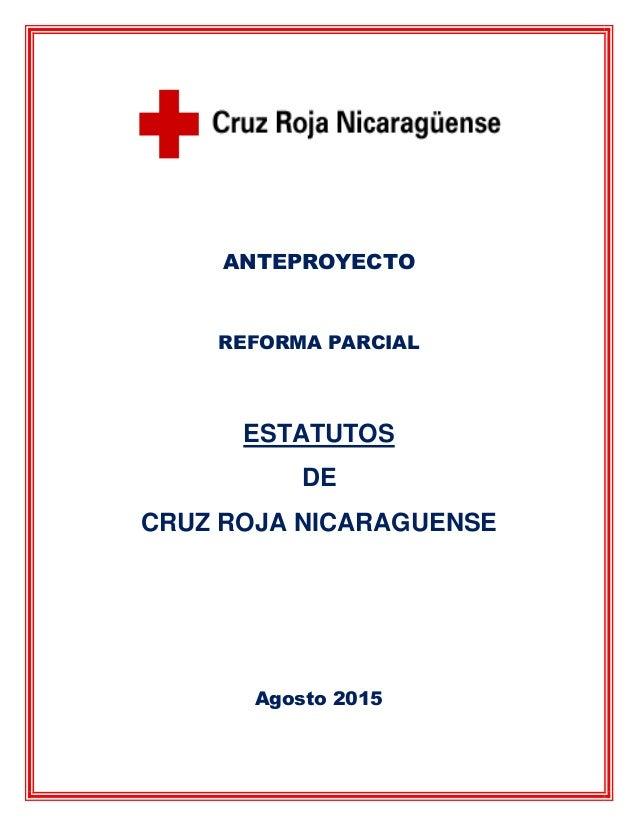 ANTEPROYECTO REFORMA PARCIAL ESTATUTOS DE CRUZ ROJA NICARAGUENSE Agosto 2015